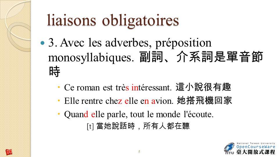 liaisons obligatoires 3. Avec les adverbes, préposition monosyllabiques. Ce roman est très intéressant. Elle rentre chez elle en avion. Quand elle par