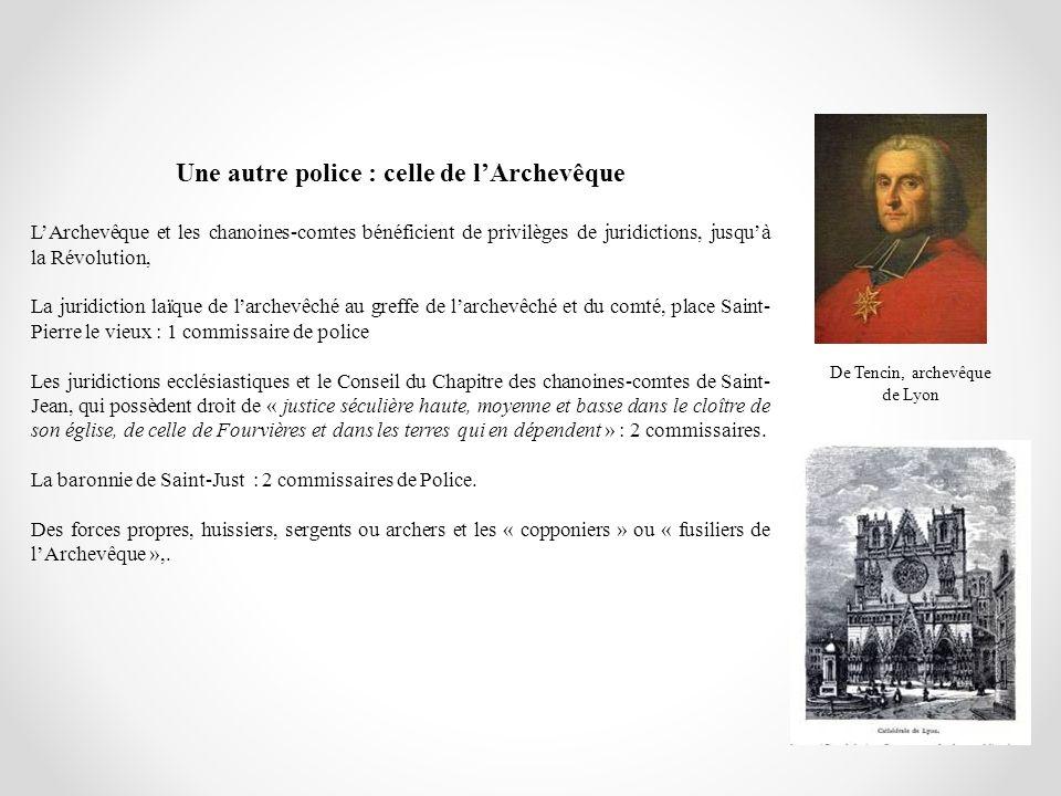 Une autre police : celle de lArchevêque LArchevêque et les chanoines-comtes bénéficient de privilèges de juridictions, jusquà la Révolution, La juridi