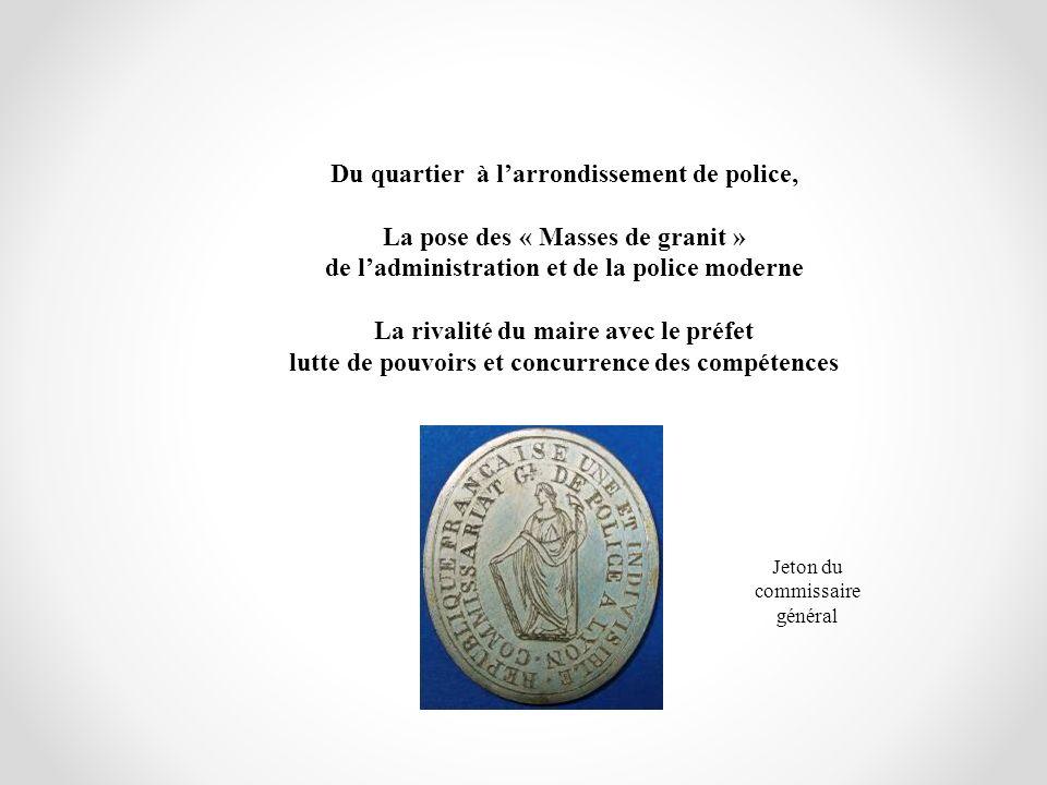 Du quartier à larrondissement de police, La pose des « Masses de granit » de ladministration et de la police moderne La rivalité du maire avec le préf
