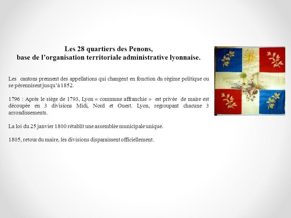 Les 28 quartiers des Penons, base de lorganisation territoriale administrative lyonnaise. Les cantons prennent des appellations qui changent en foncti