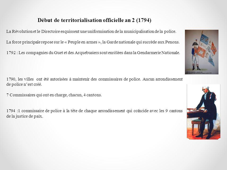 Début de territorialisation officielle an 2 (1794) La Révolution et le Directoire esquissent une uniformisation de la municipalisation de la police. L