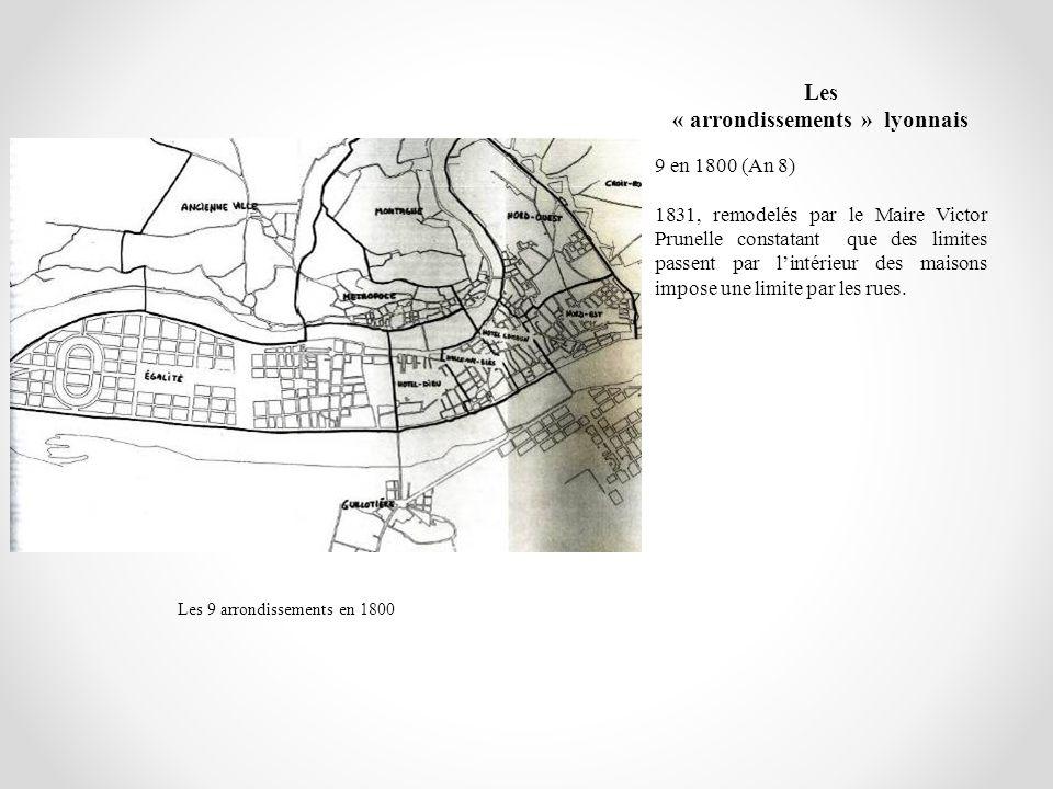 Les « arrondissements » lyonnais 9 en 1800 (An 8) 1831, remodelés par le Maire Victor Prunelle constatant que des limites passent par lintérieur des m
