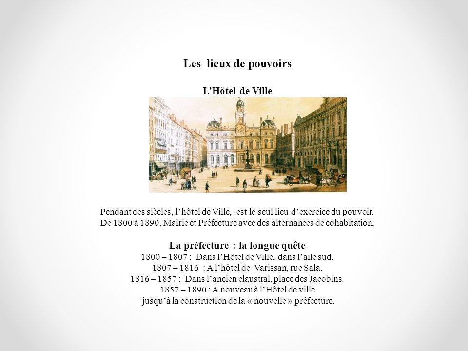 Les lieux de pouvoirs LHôtel de Ville Pendant des siècles, lhôtel de Ville, est le seul lieu dexercice du pouvoir. De 1800 à 1890, Mairie et Préfectur