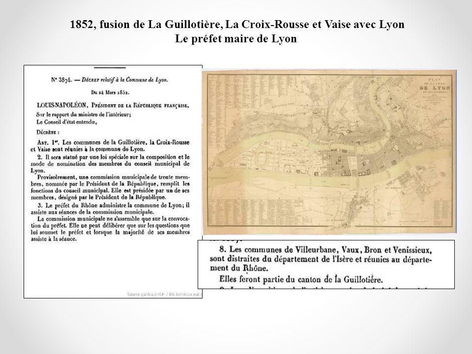 1852, fusion de La Guillotière, La Croix-Rousse et Vaise avec Lyon Le préfet maire de Lyon