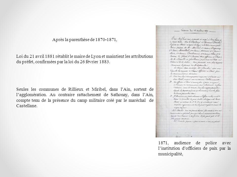 Après la parenthèse de 1870-1871, Loi du 21 avril 1881 rétablit le maire de Lyon et maintient les attributions du préfet, confirmées par la loi du 26