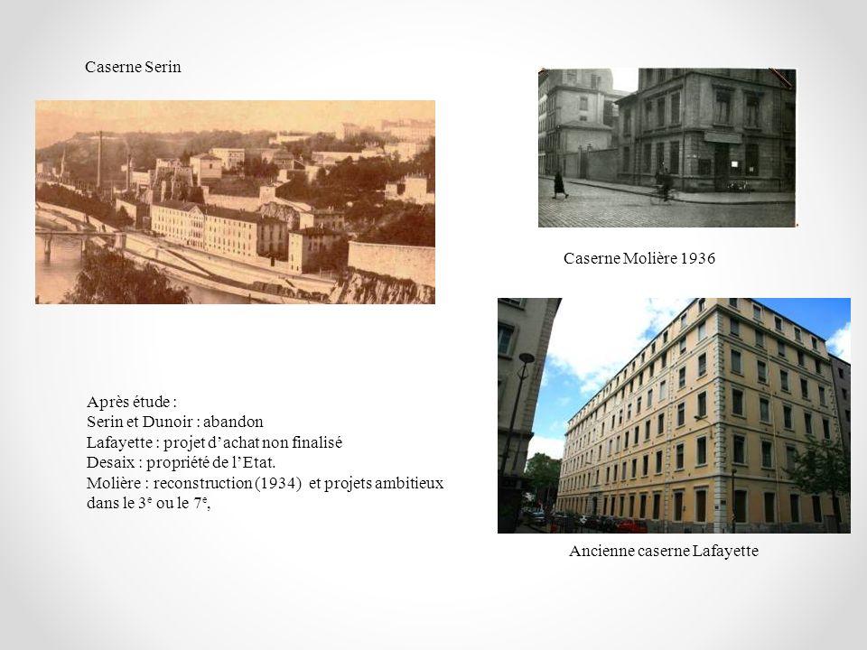 Caserne Serin Caserne Molière 1936 Ancienne caserne Lafayette Après étude : Serin et Dunoir : abandon Lafayette : projet dachat non finalisé Desaix :