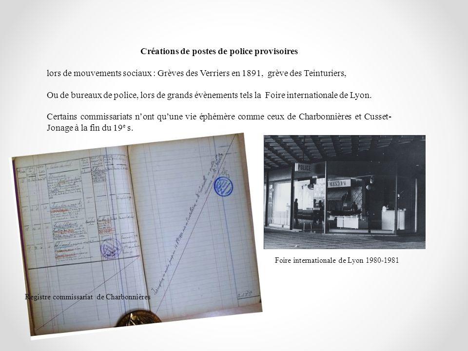 Créations de postes de police provisoires lors de mouvements sociaux : Grèves des Verriers en 1891, grève des Teinturiers, Ou de bureaux de police, lo