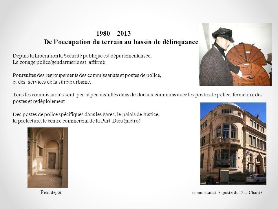 1980 – 2013 De loccupation du terrain au bassin de délinquance Depuis la Libération la Sécurité publique est départementalisée, Le zonage police/genda
