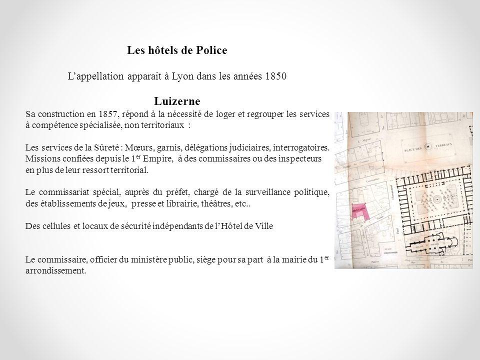 Les hôtels de Police Lappellation apparait à Lyon dans les années 1850 Luizerne Sa construction en 1857, répond à la nécessité de loger et regrouper l