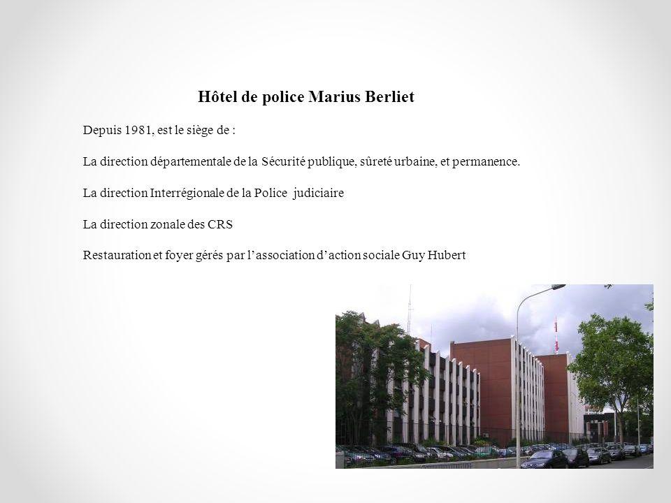 Hôtel de police Marius Berliet Depuis 1981, est le siège de : La direction départementale de la Sécurité publique, sûreté urbaine, et permanence. La d