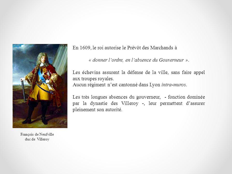 En 1609, le roi autorise le Prévôt des Marchands à « donner lordre, en labsence du Gouverneur ». Les échevins assurent la défense de la ville, sans fa
