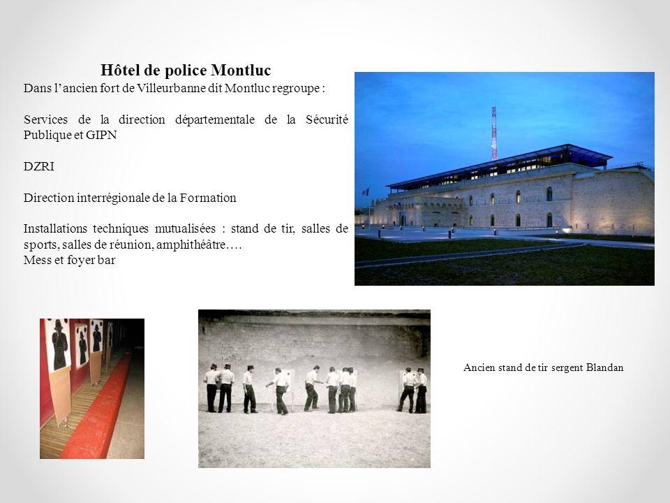 Hôtel de police Montluc Dans lancien fort de Villeurbanne dit Montluc regroupe : Services de la direction départementale de la Sécurité Publique et GI