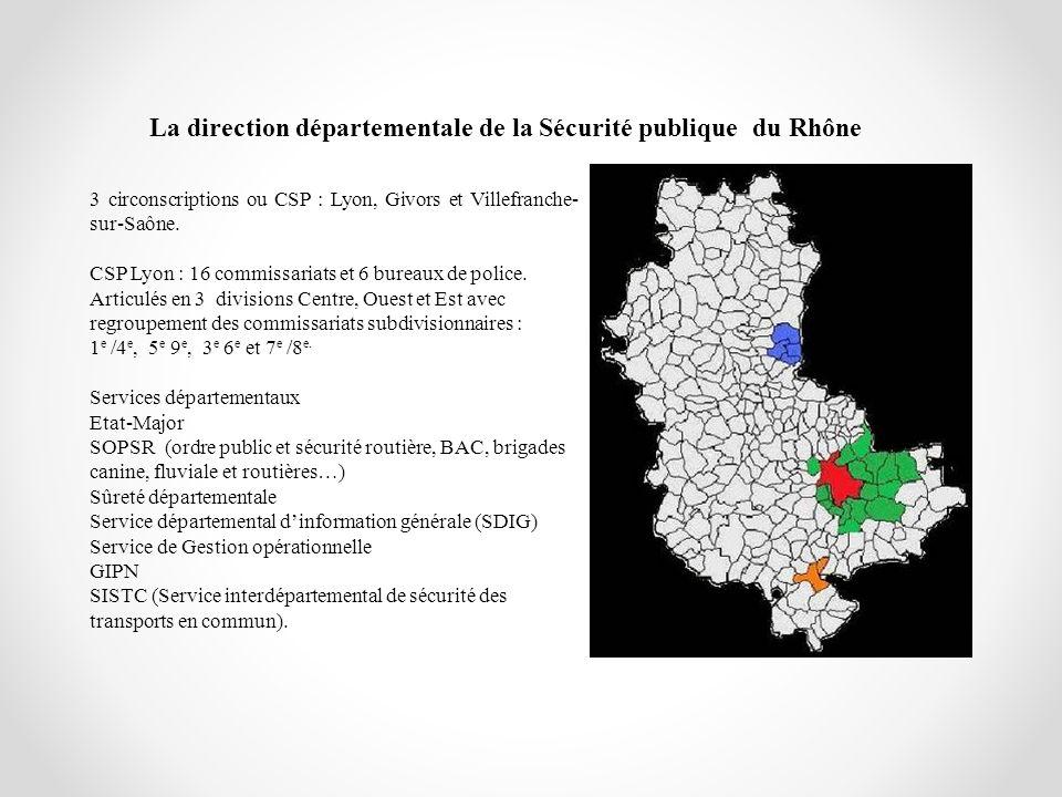 La direction départementale de la Sécurité publique du Rhône 3 circonscriptions ou CSP : Lyon, Givors et Villefranche- sur-Saône. CSP Lyon : 16 commis