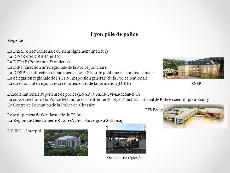 Lyon pôle de police Siège de La DZRI (direction zonale du Renseignement intérieur) La DZCRS (et CRS 45 et 46) La DZPAF (Police aux Frontières) La DIPJ