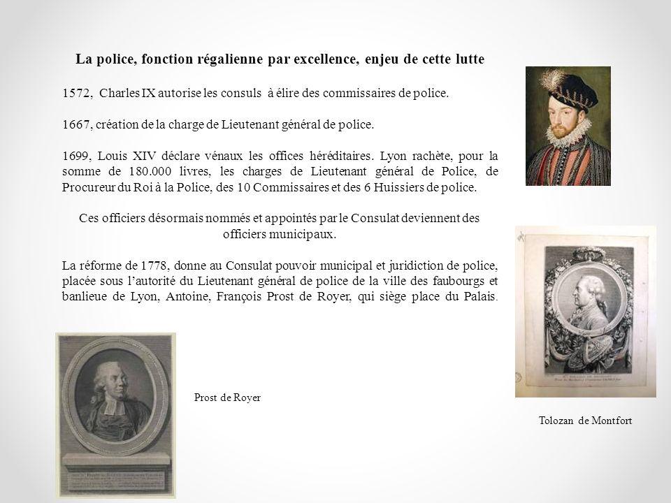 La police, fonction régalienne par excellence, enjeu de cette lutte 1572, Charles IX autorise les consuls à élire des commissaires de police. 1667, cr