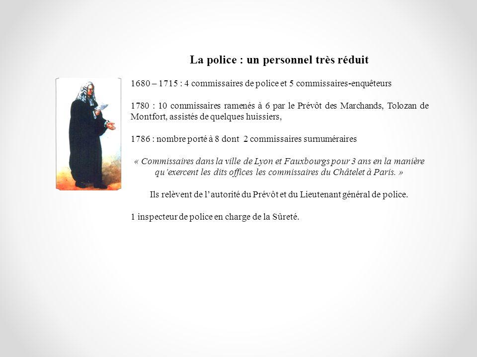 La police : un personnel très réduit 1680 – 1715 : 4 commissaires de police et 5 commissaires-enquêteurs 1780 : 10 commissaires ramenés à 6 par le Pré