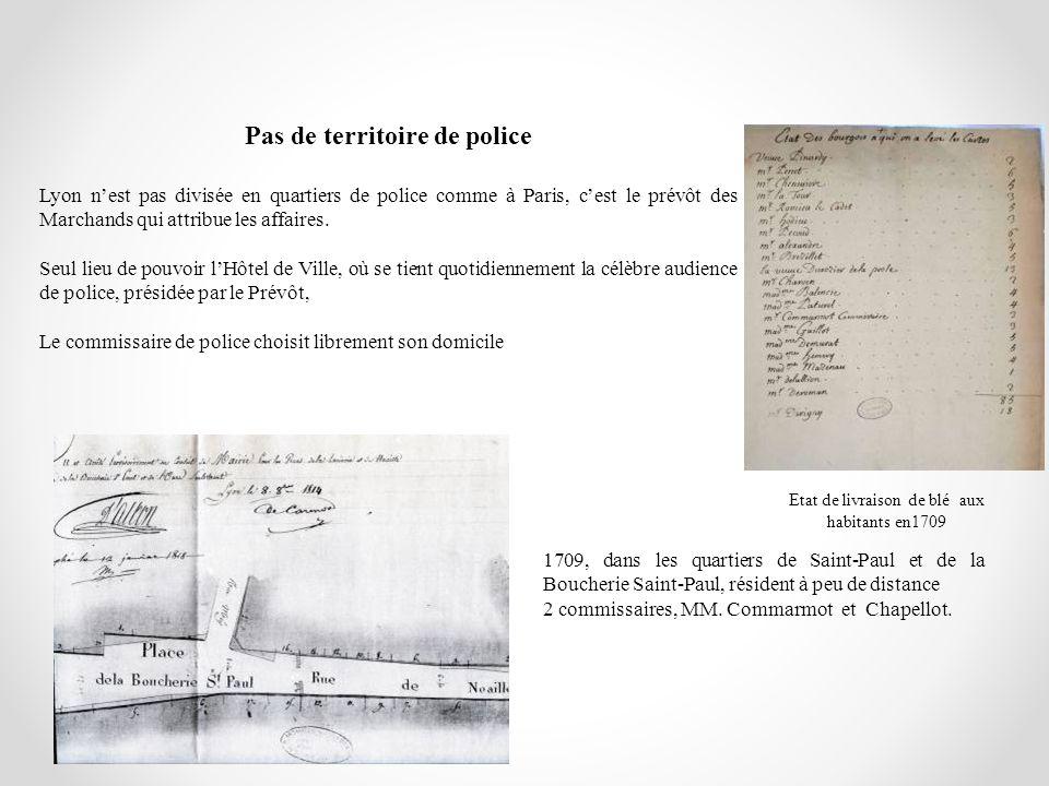 Pas de territoire de police Lyon nest pas divisée en quartiers de police comme à Paris, cest le prévôt des Marchands qui attribue les affaires. Seul l