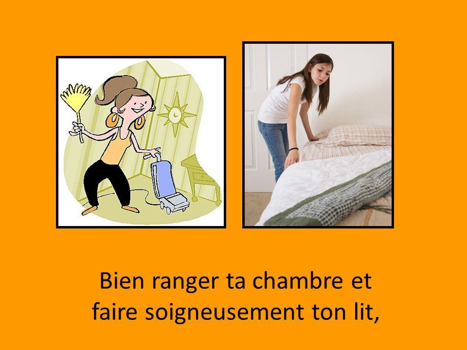 Bien ranger ta chambre et faire soigneusement ton lit,