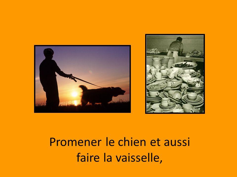 Promener le chien et aussi faire la vaisselle,