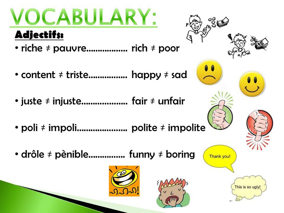 Adjectifs: riche pauvre……………… rich poor content triste…………….. happy sad juste injuste……………….. fair unfair poli impoli…………………. polite impolite drôle pè