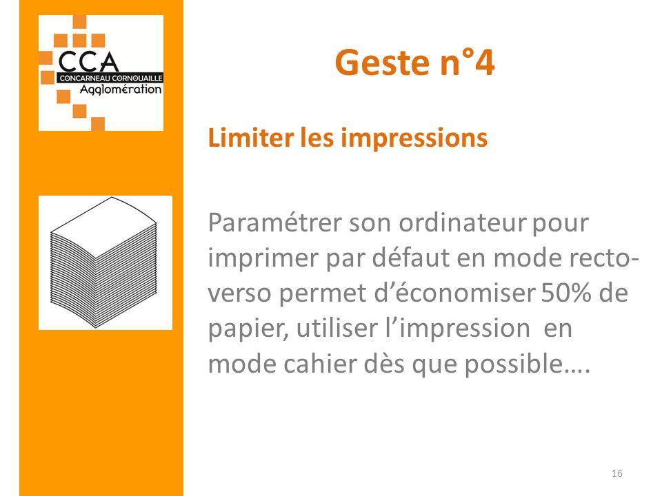 Geste n°4 Limiter les impressions Paramétrer son ordinateur pour imprimer par défaut en mode recto- verso permet déconomiser 50% de papier, utiliser l