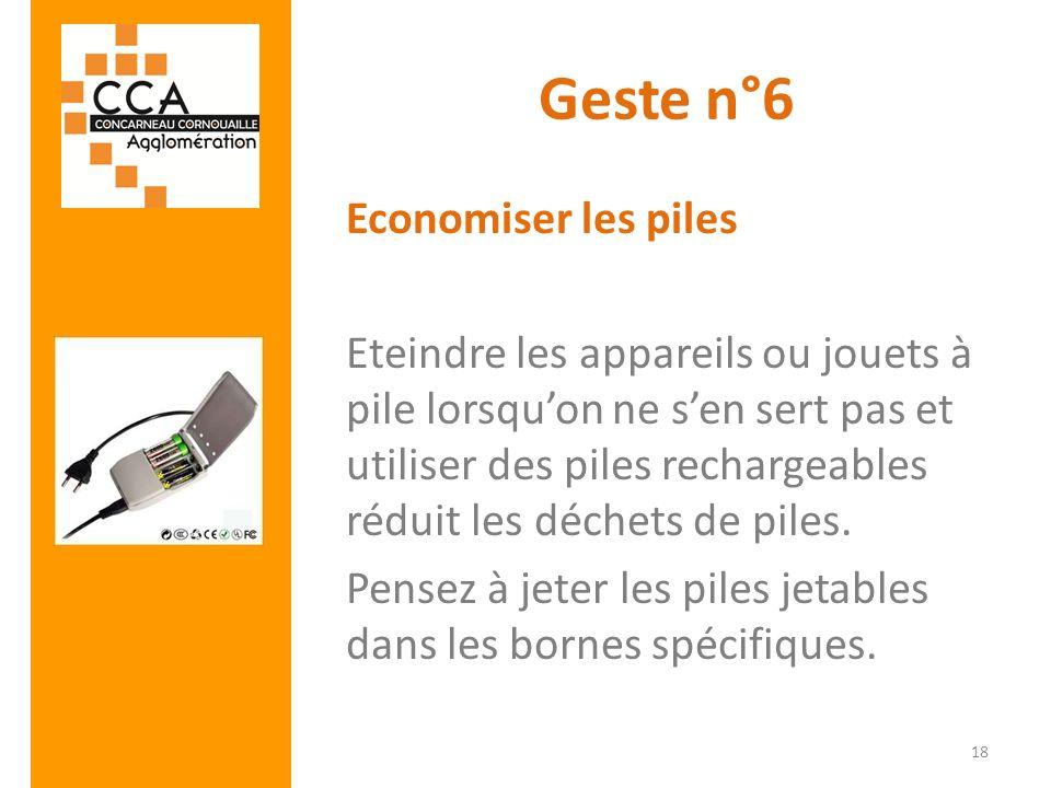 Geste n°6 Economiser les piles Eteindre les appareils ou jouets à pile lorsquon ne sen sert pas et utiliser des piles rechargeables réduit les déchets