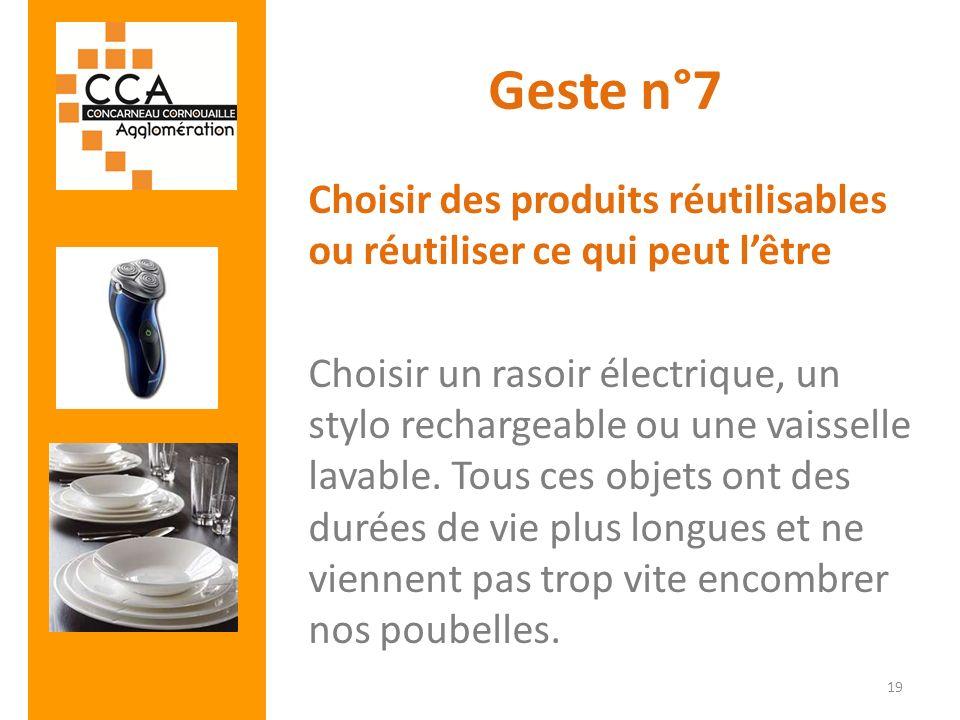 Geste n°7 Choisir des produits réutilisables ou réutiliser ce qui peut lêtre Choisir un rasoir électrique, un stylo rechargeable ou une vaisselle lava