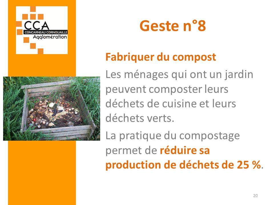 Geste n°8 Fabriquer du compost Les ménages qui ont un jardin peuvent composter leurs déchets de cuisine et leurs déchets verts. La pratique du compost