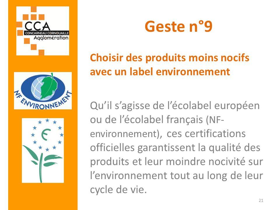 Geste n°9 Choisir des produits moins nocifs avec un label environnement Quil sagisse de lécolabel européen ou de lécolabel français (NF- environnement
