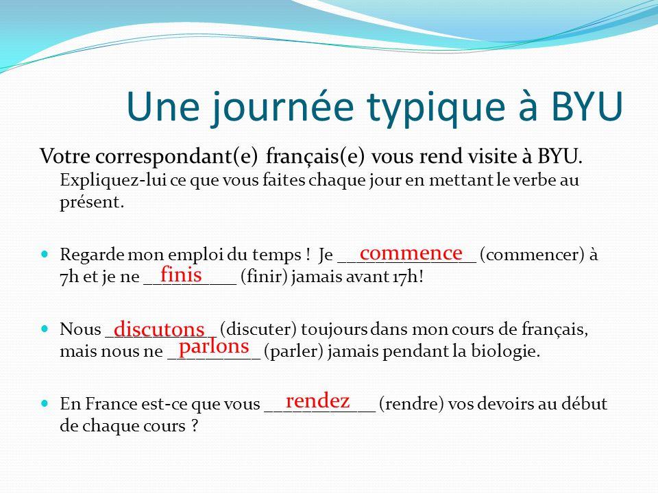 Une journée typique à BYU Votre correspondant(e) français(e) vous rend visite à BYU. Expliquez-lui ce que vous faites chaque jour en mettant le verbe