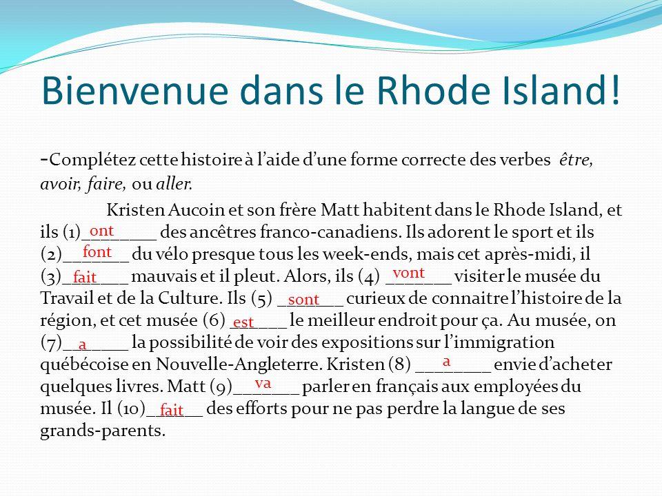 Bienvenue dans le Rhode Island! - Complétez cette histoire à laide dune forme correcte des verbes être, avoir, faire, ou aller. Kristen Aucoin et son