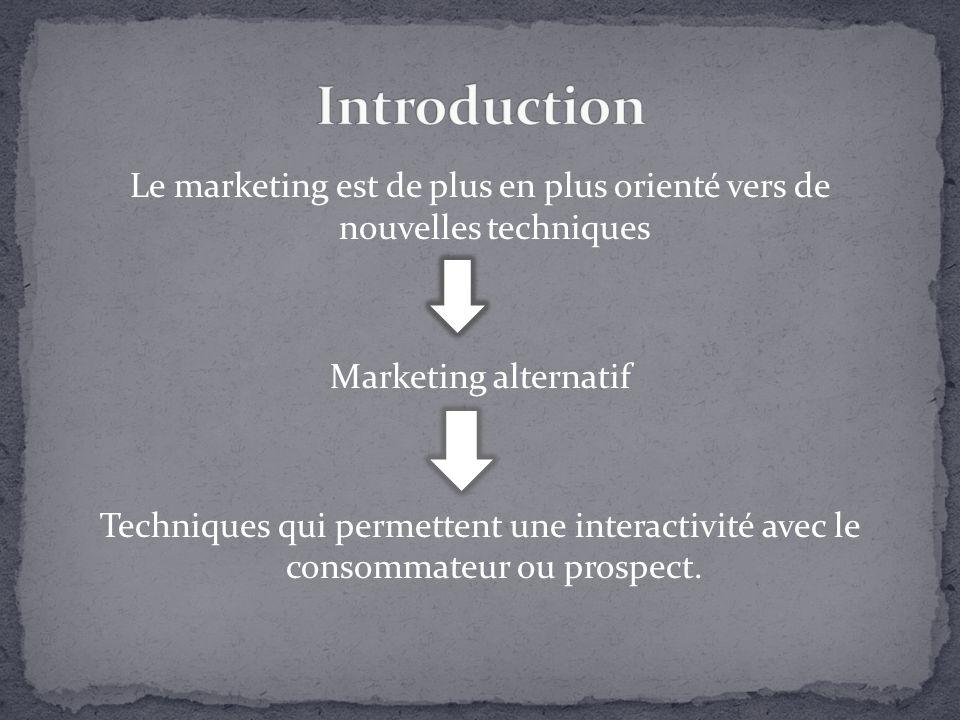 Le marketing est de plus en plus orienté vers de nouvelles techniques Marketing alternatif Techniques qui permettent une interactivité avec le consomm
