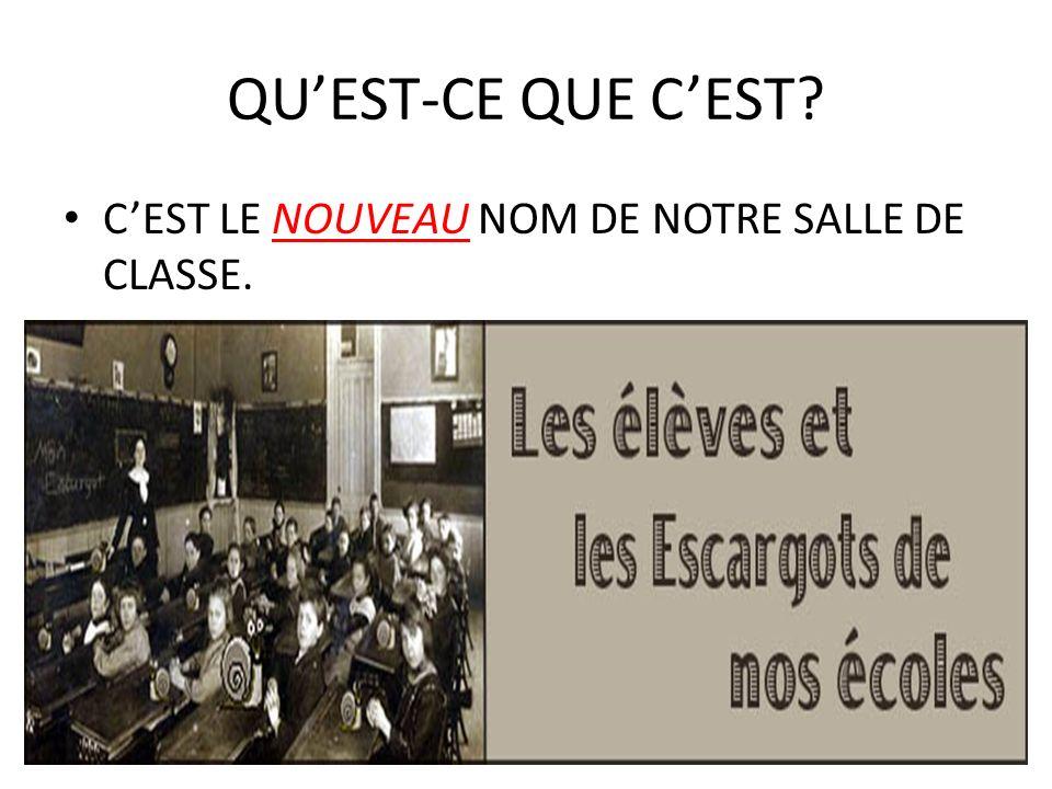 QUEST-CE QUE CEST? CEST LE NOUVEAU NOM DE NOTRE SALLE DE CLASSE.