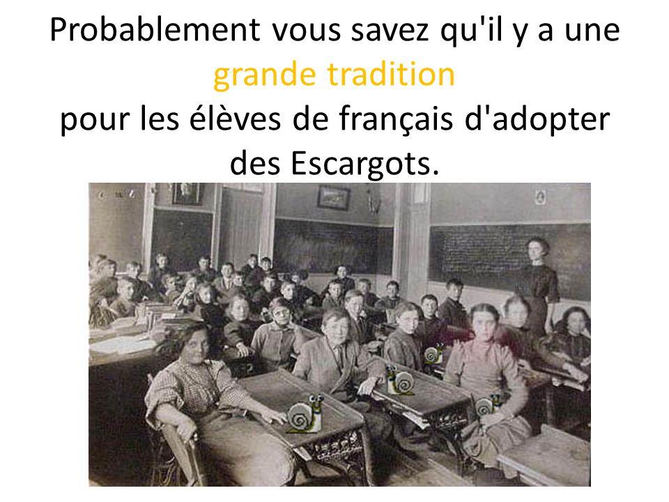 Probablement vous savez qu'il y a une grande tradition pour les élèves de français d'adopter des Escargots.