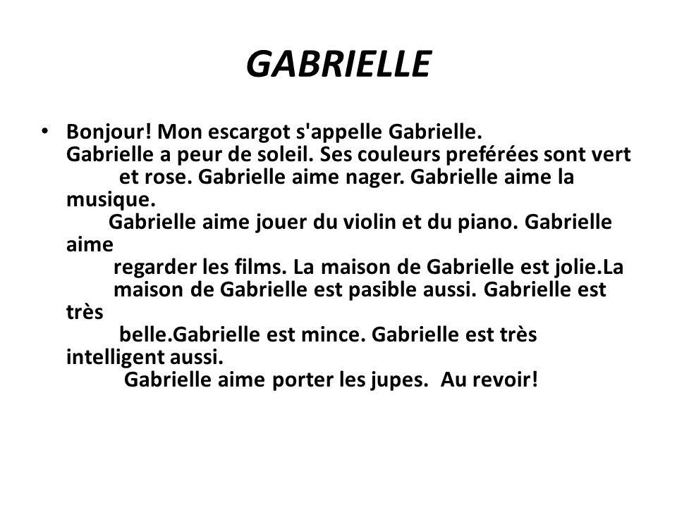 GABRIELLE Bonjour! Mon escargot s'appelle Gabrielle. Gabrielle a peur de soleil. Ses couleurs preférées sont vert et rose. Gabrielle aime nager. Gabri