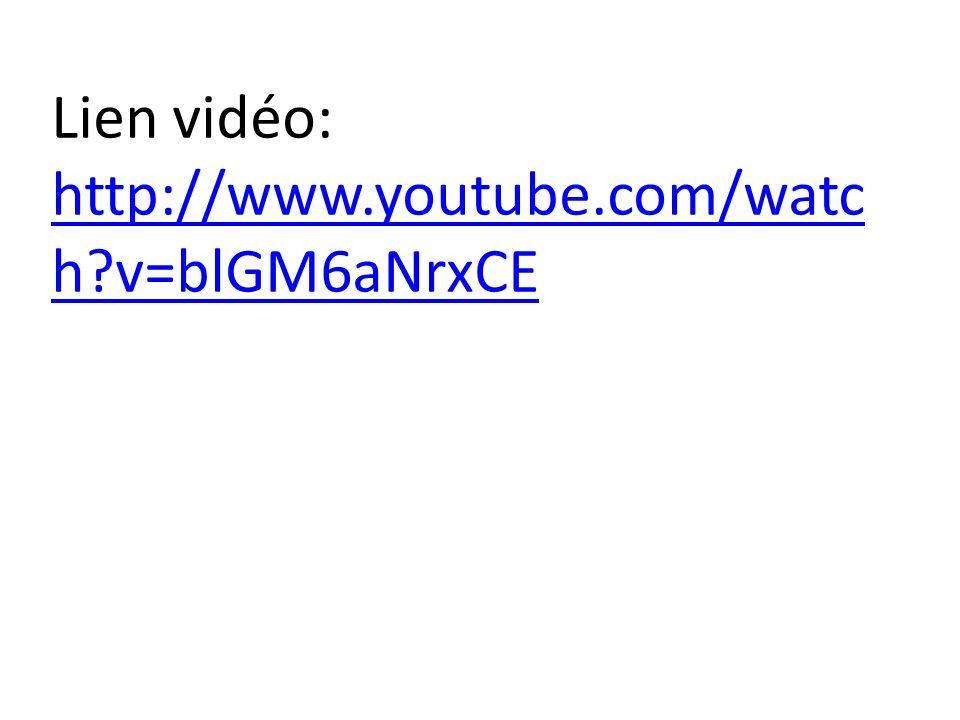 Lien vidéo: http://www.youtube.com/watc h?v=blGM6aNrxCE
