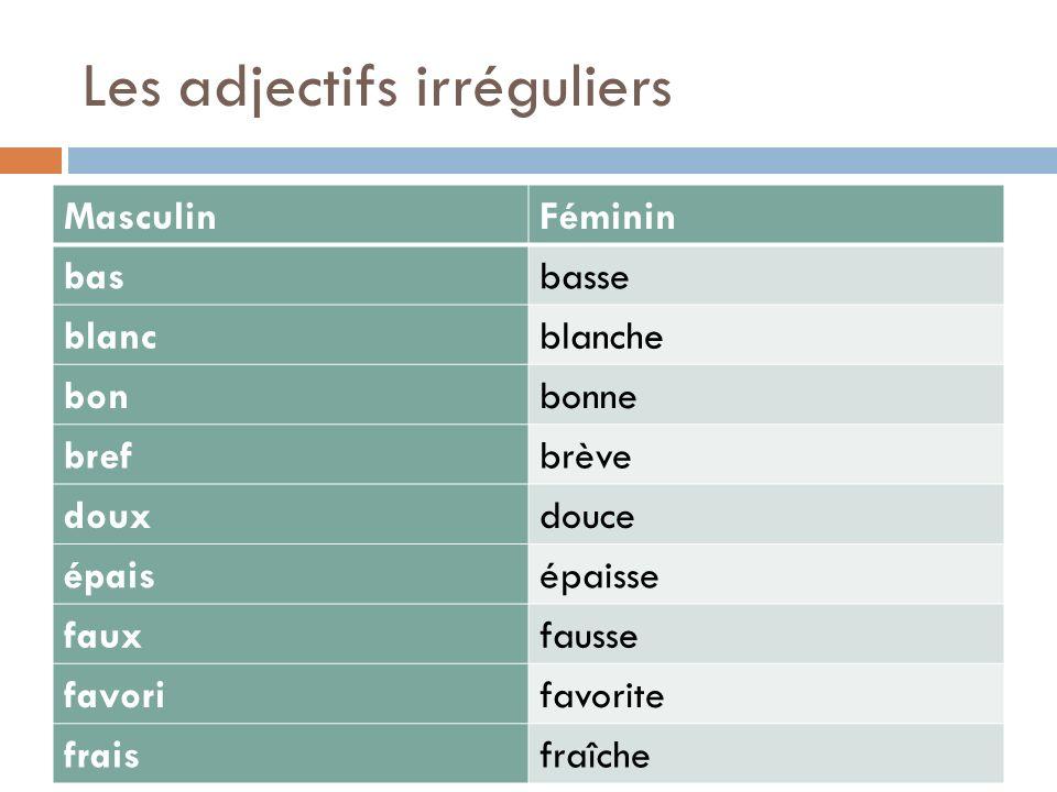 Les adjectifs irréguliers MasculinFéminin basbasse blancblanche bonbonne brefbrève douxdouce épaisépaisse fauxfausse favorifavorite fraisfraîche