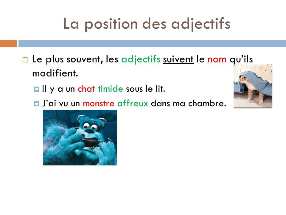 La position des adjectifs Comme toujours, le français a des exceptions.
