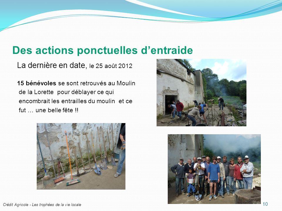 Crédit Agricole - Les trophées de la vie locale Des actions ponctuelles dentraide La dernière en date, le 25 août 2012 15 bénévoles se sont retrouvés