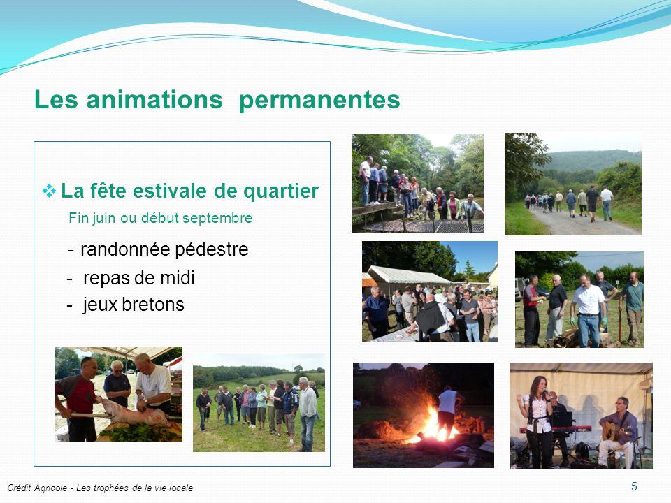 Crédit Agricole - Les trophées de la vie locale Les animations permanentes La fête estivale de quartier Fin juin ou début septembre - randonnée pédestre - repas de midi - jeux bretons 5