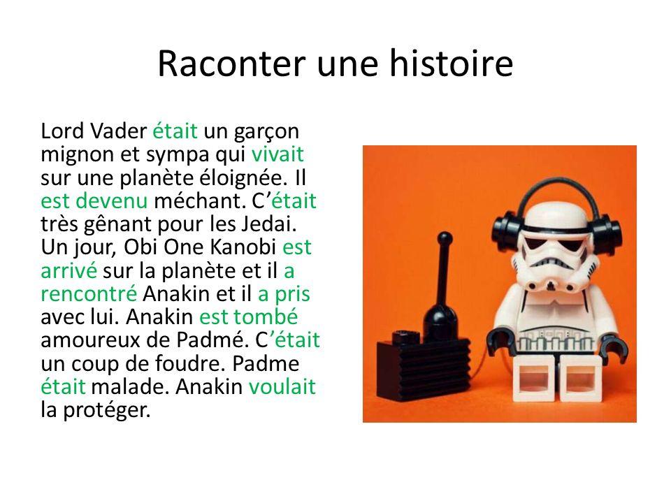 Raconter une histoire Lord Vader était un garçon mignon et sympa qui vivait sur une planète éloignée. Il est devenu méchant. Cétait très gênant pour l