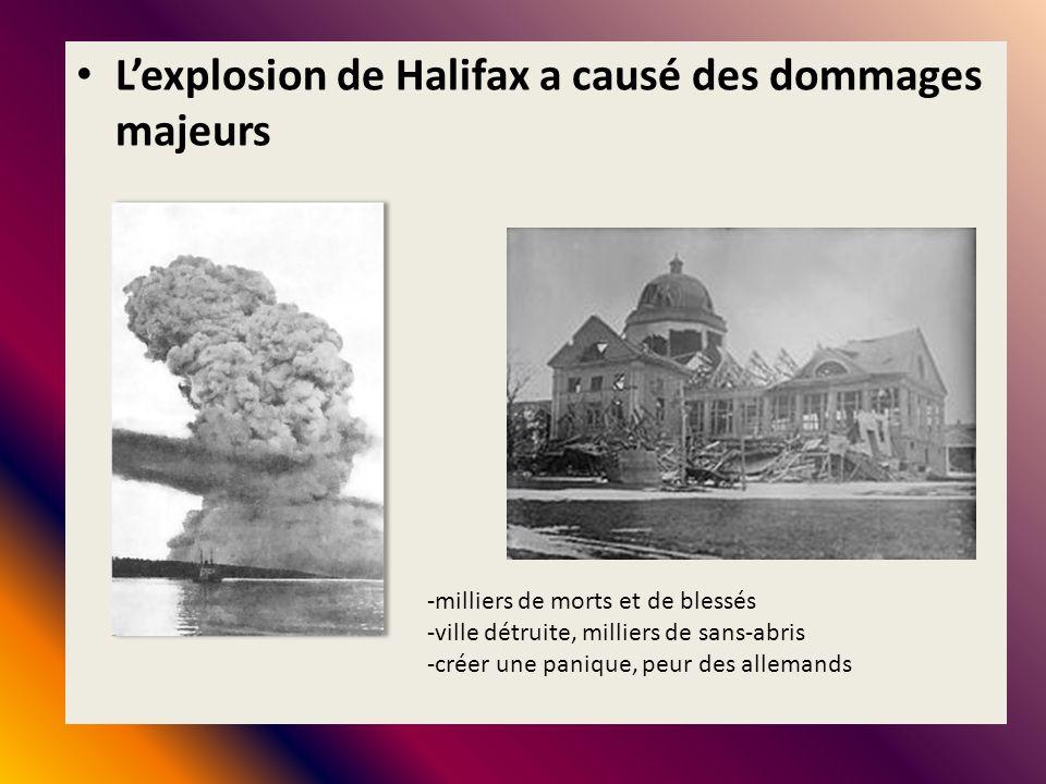 Lexplosion de Halifax a causé des dommages majeurs -milliers de morts et de blessés -ville détruite, milliers de sans-abris -créer une panique, peur d