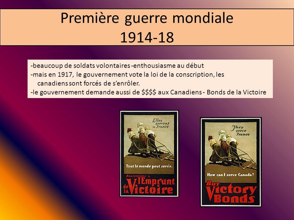 Première guerre mondiale 1914-18 -beaucoup de soldats volontaires -enthousiasme au début -mais en 1917, le gouvernement vote la loi de la conscription