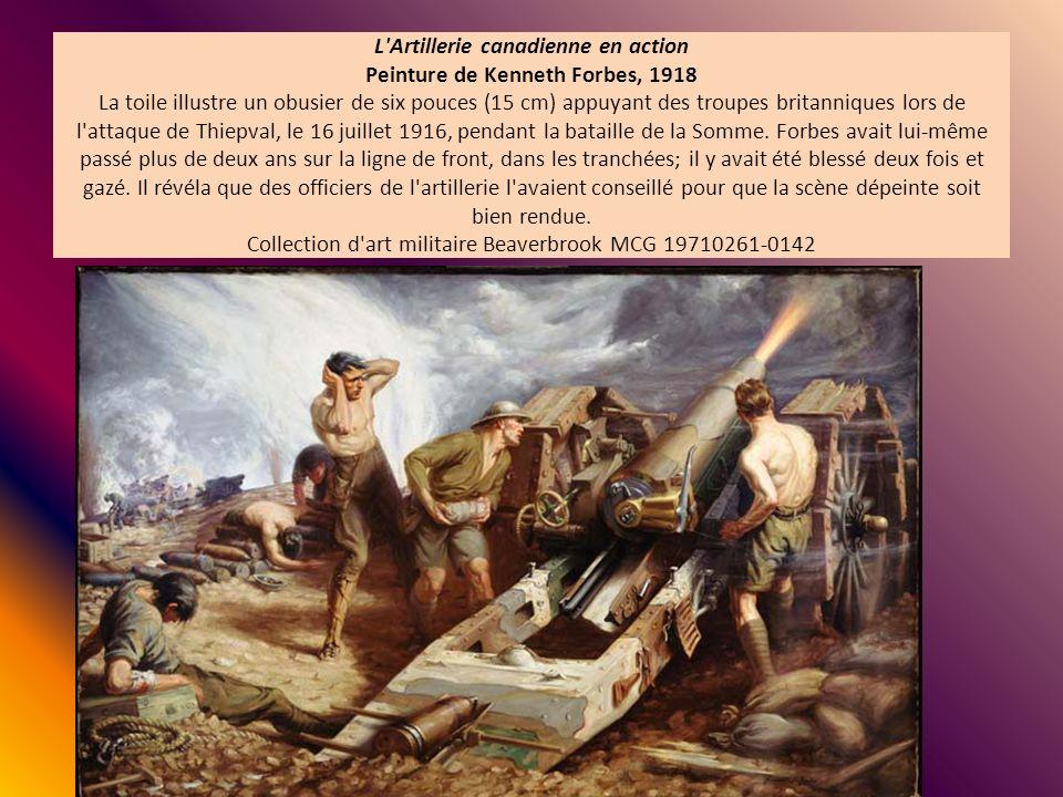 L'Artillerie canadienne en action Peinture de Kenneth Forbes, 1918 La toile illustre un obusier de six pouces (15 cm) appuyant des troupes britannique