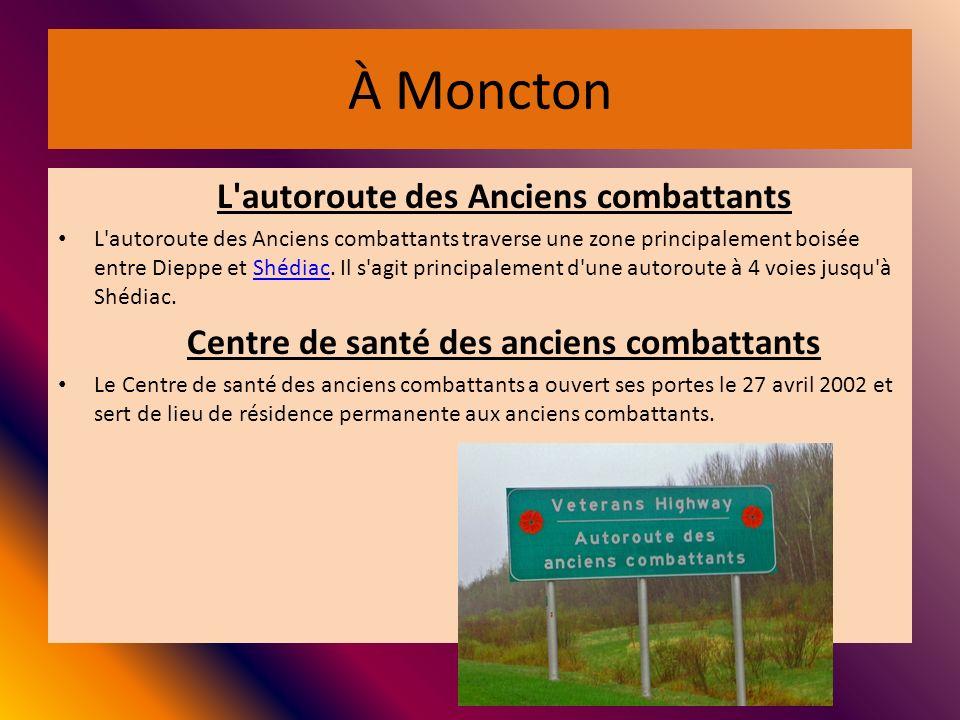 À Moncton L'autoroute des Anciens combattants L'autoroute des Anciens combattants traverse une zone principalement boisée entre Dieppe et Shédiac. Il