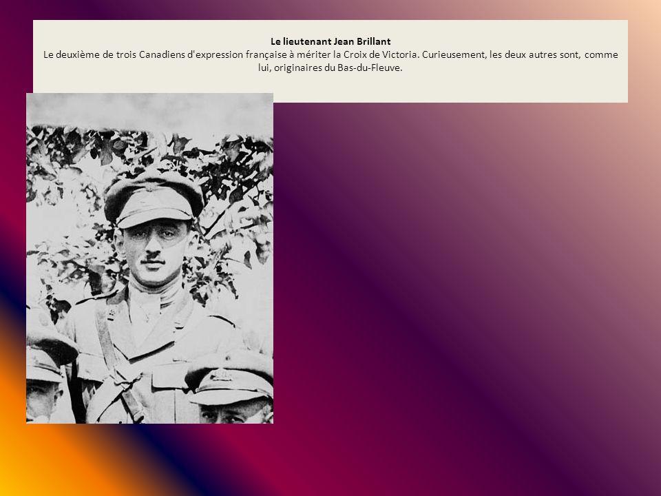 Le lieutenant Jean Brillant Le deuxième de trois Canadiens d'expression française à mériter la Croix de Victoria. Curieusement, les deux autres sont,