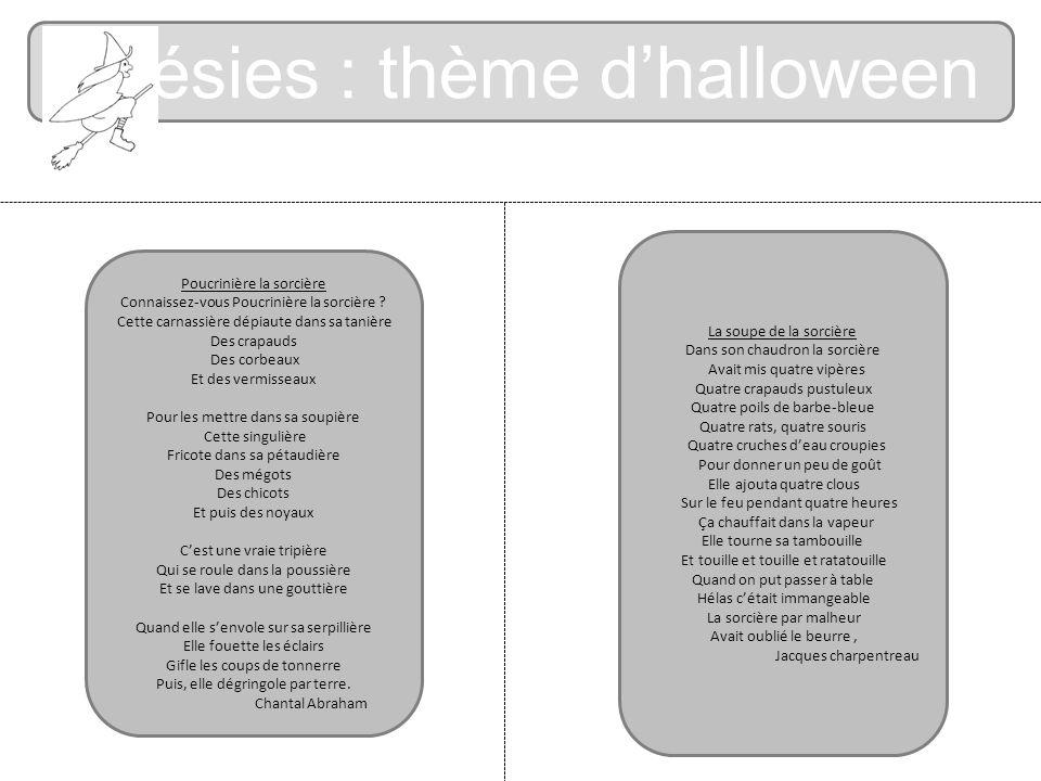 Poésies : thème dhalloween Poucrinière la sorcière Connaissez-vous Poucrinière la sorcière ? Cette carnassière dépiaute dans sa tanière Des crapauds D