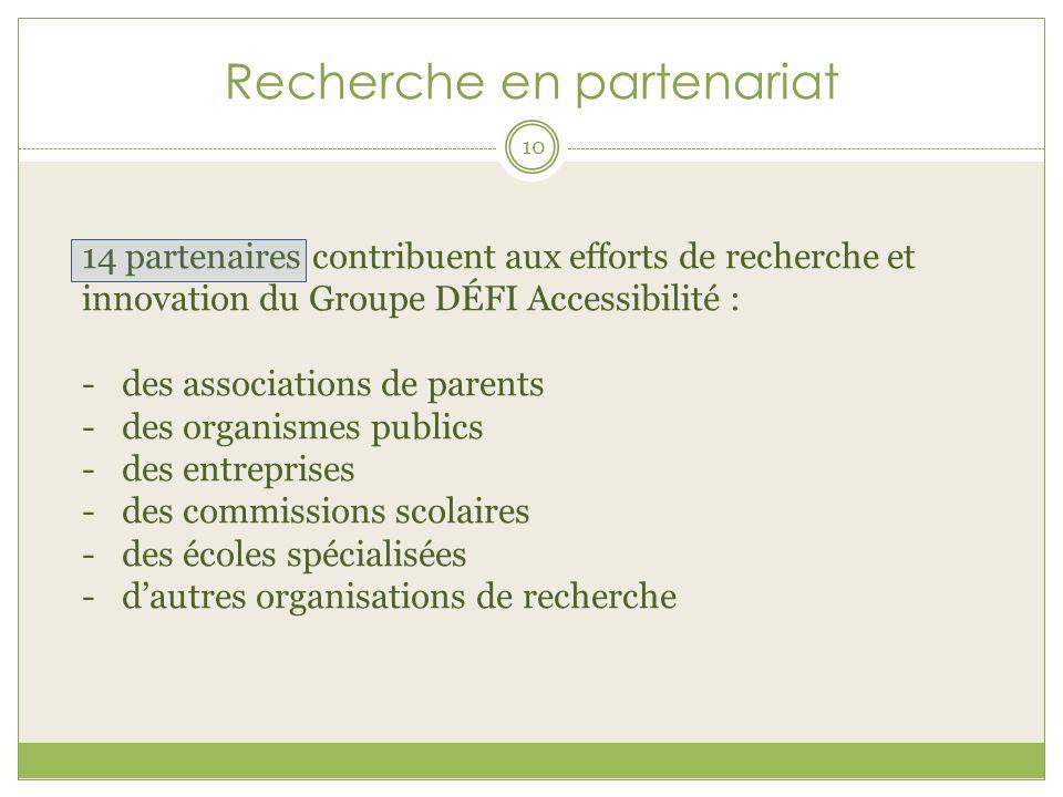 Recherche en partenariat 14 partenaires contribuent aux efforts de recherche et innovation du Groupe DÉFI Accessibilité : -des associations de parents