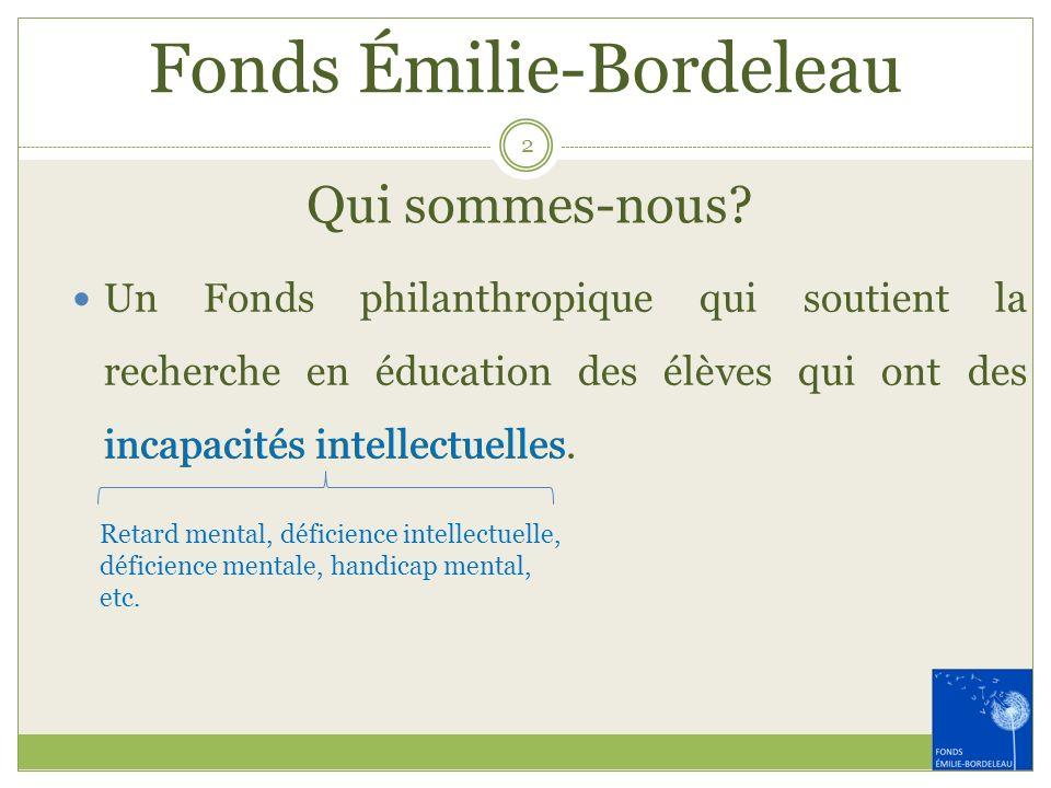 Fonds Émilie-Bordeleau Un Fonds philanthropique qui soutient la recherche en éducation des élèves qui ont des incapacités intellectuelles. incapacités
