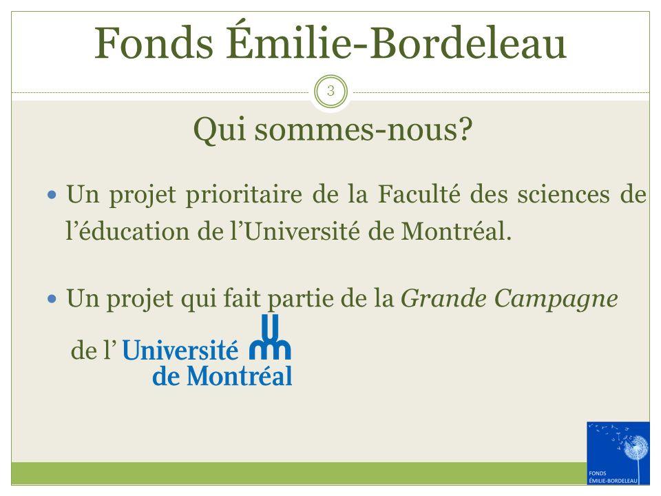 Fonds Émilie-Bordeleau 3 Un projet qui fait partie de la Grande Campagne de l Qui sommes-nous? Un projet prioritaire de la Faculté des sciences de léd
